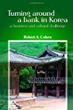 Cohen, Robert: Turning Around a Bank in Korea, a Business and Cultural Challenge