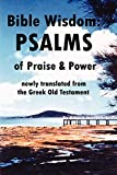 Reid, John Howard: Bible Wisdom: PSALMS of Praise & Power newly translated from the Greek Old Testament