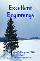 Excellent Beginnings by John Hargrove