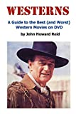 Reid, John Howard: WESTERNS: A Guide to the Best (and Worst) Western Movies on DVD