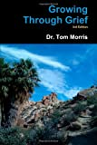 Tom Morris: Growing Through Grief 3Rd Edition