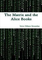 The Matrix and the Alice Books by Voicu…