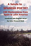 Reid, John Howard: A Salute To Spanish Poetry: 100 Masterpieces from Spain & Latin America rendered into English verse
