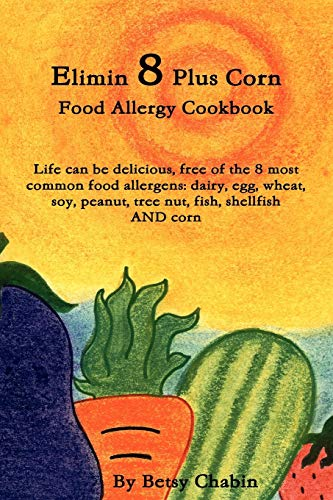elimin-8-plus-corn-food-allergy-cookbook-life-can-be-delicious-free-of-the-8-most-common-food-allergens-dairy-egg-wheat-soy-peanut-tree-nut-fish-shellfish-and-corn