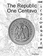 The Republic One Centavo by Greg Meyer
