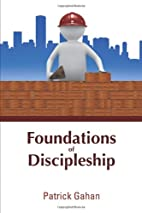 Foundations of Discipleship by Patrick Gahan