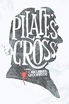 Pilate's Cross by J. Alexander Greenwood
