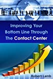 Lamb, Robert: Improving Your Bottom Line Through The Contact Center