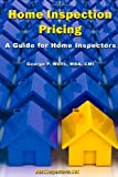 Wells, George: Home Inspection Pricing - A Guide for Home Inspectors