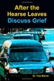 Tom Morris: After The Hearse Leaves: Discuss Grief