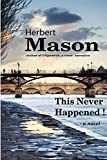 Mason, Herbert: This Never Happened!