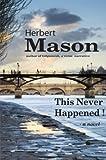 Mason, Herbert: This Never Happened!