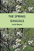 THE SPRING GHAZALS by Jack Hayes