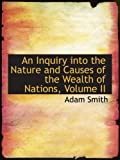 Smith, Adam: An Inquiry into the Nature and Causes of the Wealth of Nations, Volume II