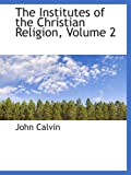 Calvin, John: The Institutes of the Christian Religion, Volume 2