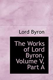 The Works of Lord Byron, Volume V, Part A by…