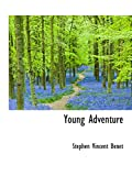 Benét, Stephen Vincent: Young Adventure