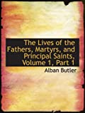 Butler, Alban: The Lives of the Fathers, Martyrs, and Principal Saints, Volume 1, Part 1