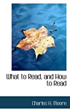 What to Read, and How to Read by Charles H.…