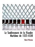 Pirenne, Henri: Le Soulèvement de la Flandre Maritime de 1323-1328 (French Edition)