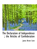 Scott, James Brown: The Declaration of Independence ; the Articles of Confederation
