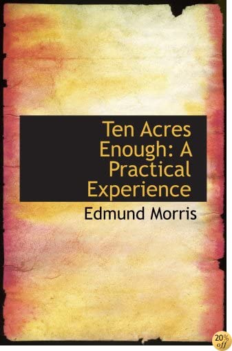 Ten Acres Enough: A Practical Experience