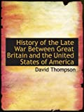 Thompson, David: History of the Late War Between Great Britain and the United States of America