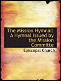 Church, Episcopal: The Mission Hymnal: A Hymnal Issued by the Mission Committe