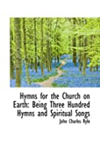 Hymns for the Church on Earth: Being Three…