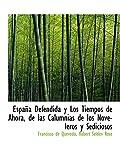 Quevedo, Francisco de: España Defendida y Los Tiempos de Ahora, de las Calumnias de los Noveleros y Sediciosos (Spanish Edition)