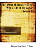 Sterne, Laurence: The Works of Laurence Sterne: With a Life of the Author, Volume III