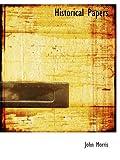 Morris, John: Historical Papers