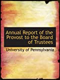 Pennsylvania, University of: Annual Report of the Provost to the Board of Trustees