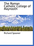 Spooner, Richard: The Roman Catholic College of Maynooth