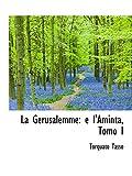 Tasso, Torquato: La Gerusalemme: e l'Aminta, Tomo I