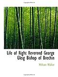 Walker, William: Life of Right Reverend George Gleig Bishop of Brechin