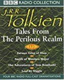 Tolkien, J. R. R.: Tales from the Perilous Realm: Farmer Giles of Ham/Smith of Wootton Major/The Adventures of Tom Bombadil/Leaf by Niggle (BBC Radio Collection)
