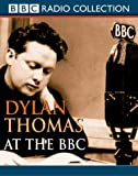Thomas, Dylan: Dylan Thomas at the BBC