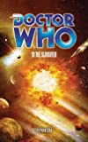 Cole, Stephen: Doctor Who: To The Slaughter (Doctor Who (BBC Paperback))