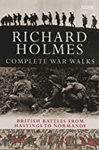 The Complete War Walks by Richard Holmes