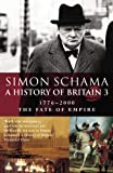 Schama, Simon: A History of Britain: Fate of Empire; 1776-2000 v.3 (Vol 3)