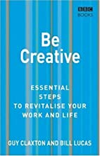 Be Creative (Essential Steps) by Guy Claxton