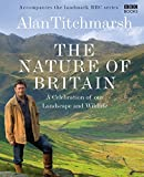 Titchmarsh, Alan: Nature of Britain: A Celebration of our Landscape and Wildlife