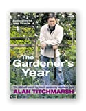 Titchmarsh, Alan: The Gardener's Year: The Ultimate Month-by-Month Gardening Handbook