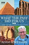 Hart-Davis, Adam: What the Past Did For Us