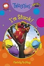 I'm Stuck (Tweenies) by BBC Books