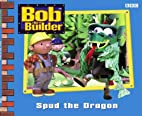 Bob the Builder: Spud the Dragon by Dianne…