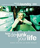 Walter, Dawna: The Life Laundry : How to De-Junk Your Life