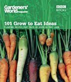 101 Grow to Eat Ideas: Planting Recipes that…