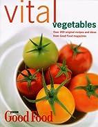 Good Food: Vital Vegetables (Good Food…